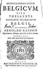 Arnoldi Raysii Hierogazophylacium Belgicum, sive thesaurus sacrarum reliquiarum Belgii