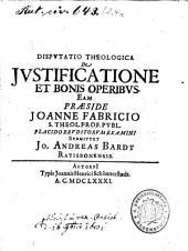 Disputatio theologica de justificatione et bonis operibus