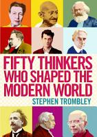 Fifty Thinkers Who Shaped the Modern World PDF