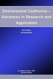 Desmosomal Cadherins—Advances in Research and Application: 2012 Edition: ScholarlyPaper