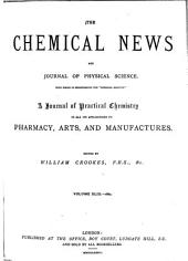 "The Chemical News and Journal of Industrial Science: With which is Incorporated the ""Chemical Gazette"". A Journal of Practical Chemistry in All Its Applications to Pharmacy, Arts and Manufactures, Volume 49, Issue 1258 - Volume 50, Issue 1309"