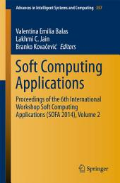 Soft Computing Applications: Proceedings of the 6th International Workshop Soft Computing Applications (SOFA 2014), Volume 2