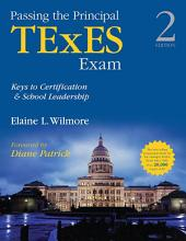 Passing the Principal TExES Exam: Keys to Certification and School Leadership, Edition 2