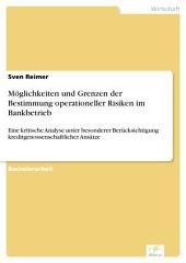 Möglichkeiten und Grenzen der Bestimmung operationeller Risiken im Bankbetrieb: Eine kritische Analyse unter besonderer Berücksichtigung kreditgenossenschaftlicher Ansätze