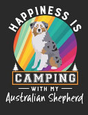 Happiness Is Camping with My Australian Shepherd  Australian Shepherd Dog School Notebook 100 Pages Wide Ruled Paper PDF