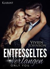 Entfesseltes Verlangen - Only you. Erotischer Roman