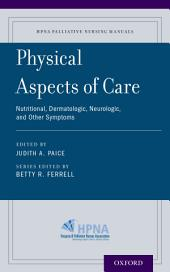 Physical Aspects of Care: Nutritional, Dermatologic, Neurologic and Other Symptoms