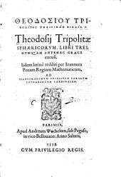 Theodosiu Tripolitu Sphairikōn Biblia 3: Nvnqvam Antehac Græce excusi