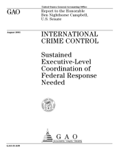 International crime control : sustained executivelevel coordination of federal response needed : report to the Honorable Ben Nighthorse Campbell, U.S. Senate