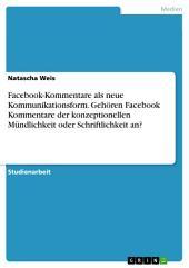 Facebook-Kommentare als neue Kommunikationsform. Gehören Facebook Kommentare der konzeptionellen Mündlichkeit oder Schriftlichkeit an?