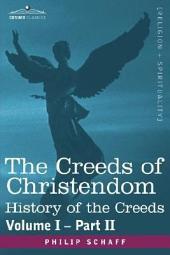 The Creeds of Christendom: History of the Creeds - Volume I, Part II, Part 2