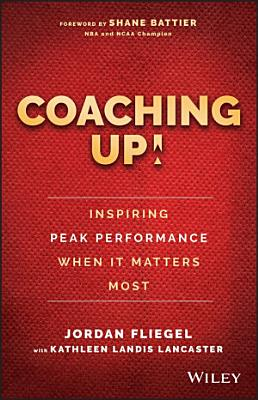 Coaching Up  Inspiring Peak Performance When It Matters Most