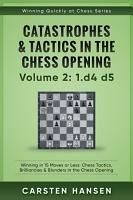 Catastrophes   Tactics in the Chess Opening   Volume 2  1 d4 d5 PDF