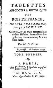 Tablettes anecdotes et historiques des rois de France, depuis Pharamond jusqu'a Louis XV. (etc.)