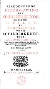 Beredeneerde beschouwing der schilderkunde, door den heer de Piles en Zamenspraak over de schilderkunde door Lodovico Dolce [...]