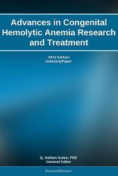 Advances in Congenital Hemolytic Anemia Research and Treatment: 2012 Edition: ScholarlyPaper