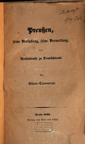Preussen, seine Verfassung, seine Verwaltung, sein Verhältniss zu Deutschland