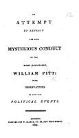 An Attempt to Explain the Late Mysterious Conduct of the Right Honourable William Pitt PDF