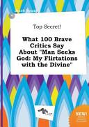 Top Secret  What 100 Brave Critics Say about Man Seeks God