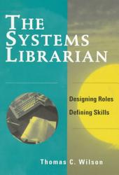 The Systems Librarian: Designing Roles, Defining Skills
