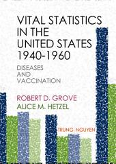 Vital Statistics in the United States, 1940-1960: Diseases and Vaccination