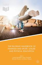 The Palgrave Handbook of Feminism and Sport  Leisure and Physical Education PDF