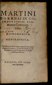 Martini Borrhai In Cosmographiae Elementa Commentatio: Astronomica, Geographica
