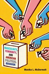 Masculinity, Femininity, and American Political Behavior