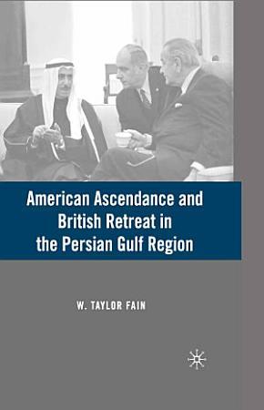 American Ascendance and British Retreat in the Persian Gulf Region PDF