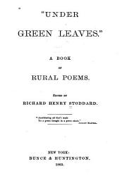 """Under Green Leaves."": A Book of Rural Poems"