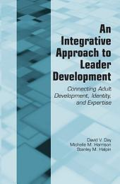An Integrative Approach to Leader Development: Connecting Adult Development, Identity, and Expertise