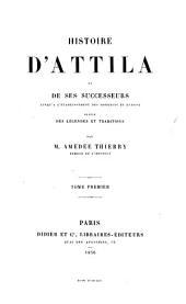 Histoire d'Atilla et de ses successeurs jusqu'à l'établissement des Hongrois en Europe suivi des légendes et traditions: Volume 1