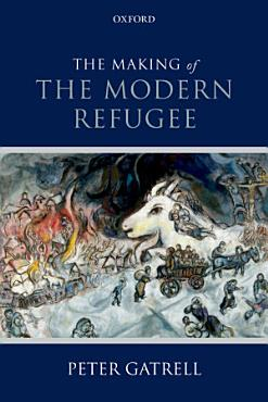 The Making of the Modern Refugee PDF