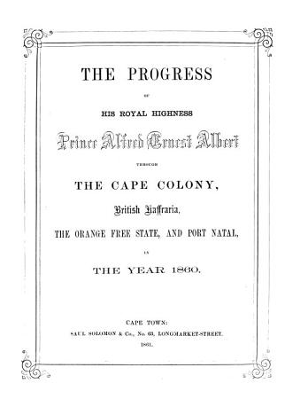 The Progress of His Royal Highness  Prince Alfred Ernest Albert  Through the Cape Colony  Brittish Kaffraria  the Orange Free State  and Port Natal  in the Year 1860 PDF