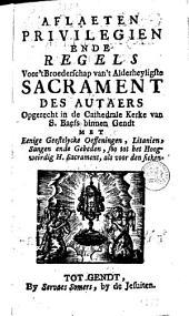Aflaeten, privilegien ende regels voor 't Broederschap van 't alderheyligsten sacrament des autaers opgerecht in de cathedrale kerke van S. Baefs binnen Gendt ...