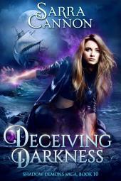 Deceiving Darkness : Book 10 of The Shadow Demons Saga