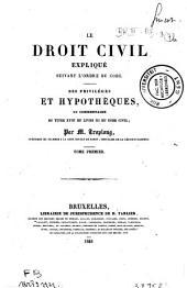 Le droit civil expliqué suivant l'ordre du Code. Des privilèges et hypothèques ou commentaire du titre XVIII du livre III du Code civil: Volume1