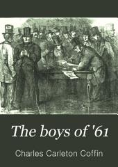 The Boys of '61, Or, Four Years of Fighting: Personal Observation with the Army and Navy, from the First Battle of Bull Run to the Fall of Richmond