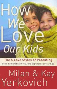 How We Love Our Kids  The 5 Love Styles of Parenting