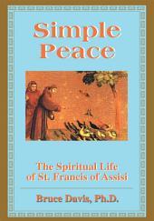 Simple Peace: Spiritual Life of Francis of Assisi