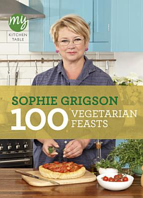 My Kitchen Table 100 Vegetarian Feasts