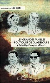 Les grandes familles politiques de Guadeloupe: Un héritage transgénérationnel