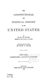 The Constitutional and Political History of the United States: 1859- 1861. Harper's Ferry-Lincoln inauguration. 1892