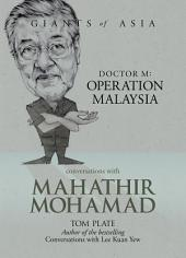 Giants of Asia: Conversations with Mahathir Mohamad: Dr M: Operation Malaysia