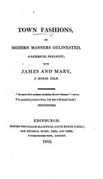 Town Fashions, or Modern Manners delineated, a satirical dialogue; with James and Mary, a rural tale. [The whole being a poem by Hector Macneill.]
