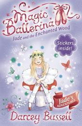 Jade and the Enchanted Wood (Magic Ballerina, Book 19)