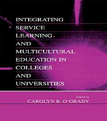 Integrating Service Learning And Multicultural Education In Colleges And Universities Book PDF