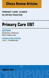 Primary Care ENT, An Issue of Primary Care: Clinics in Office Practice, E-Book