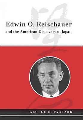 Edwin O  Reischauer and the American Discovery of Japan PDF