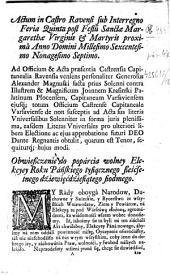 Actum in Castro Ravensi sub Interregno feria quinta post Festum Sanctæ Margarethæ Virginis & Martyris proxima, Anno Domini Millesimo Sexcētesimo Nonagesimo Septimo